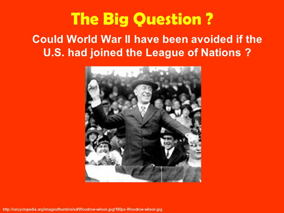 The Big Question .Could World War II have been avoided if the U.S.