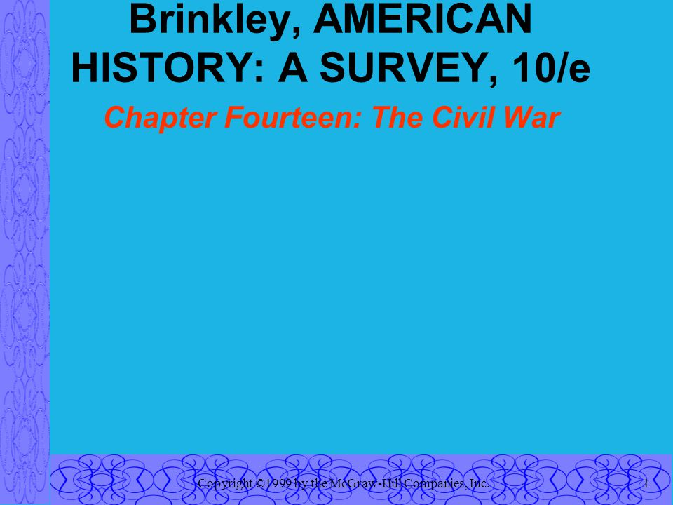 Copyright ©1999 by the McGraw-Hill Companies, Inc.1 Brinkley, AMERICAN HISTORY: A SURVEY, 10/e Chapter Fourteen: The Civil War