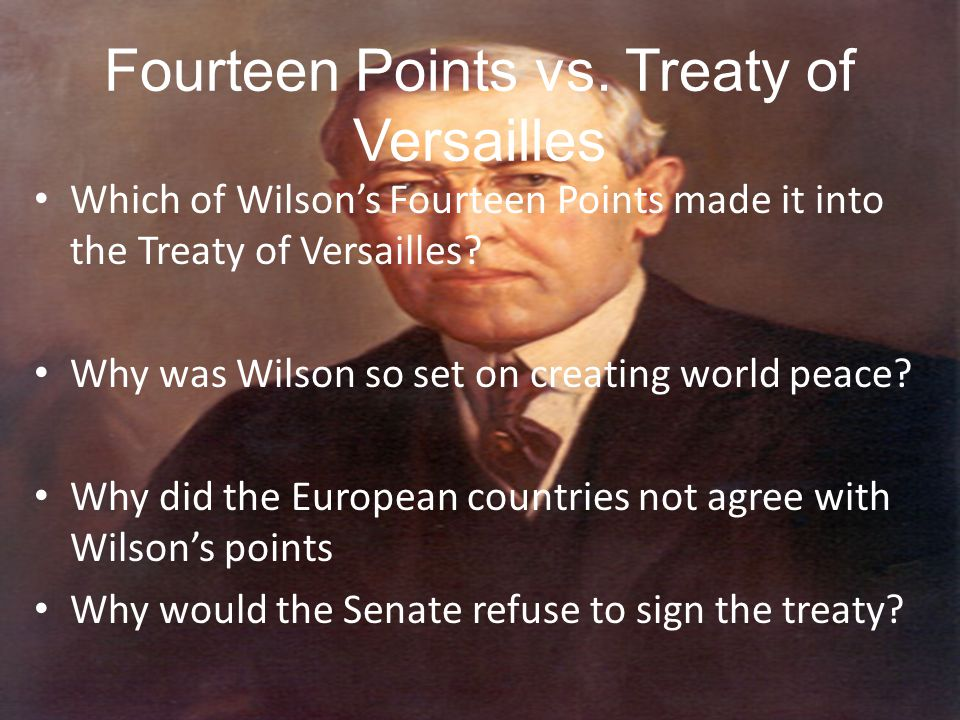 Fourteen Points vs. Treaty of Versailles Which of Wilson's Fourteen Points made it into the Treaty of Versailles? Why was Wilson so set on creating wo