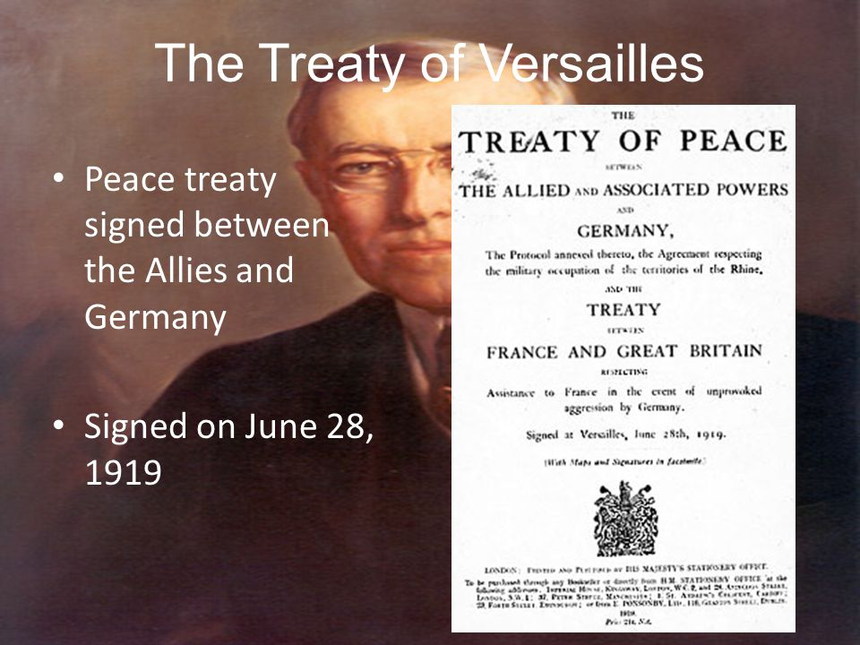 The Treaty of Versailles Peace treaty signed between the Allies and Germany Signed on June 28, 1919