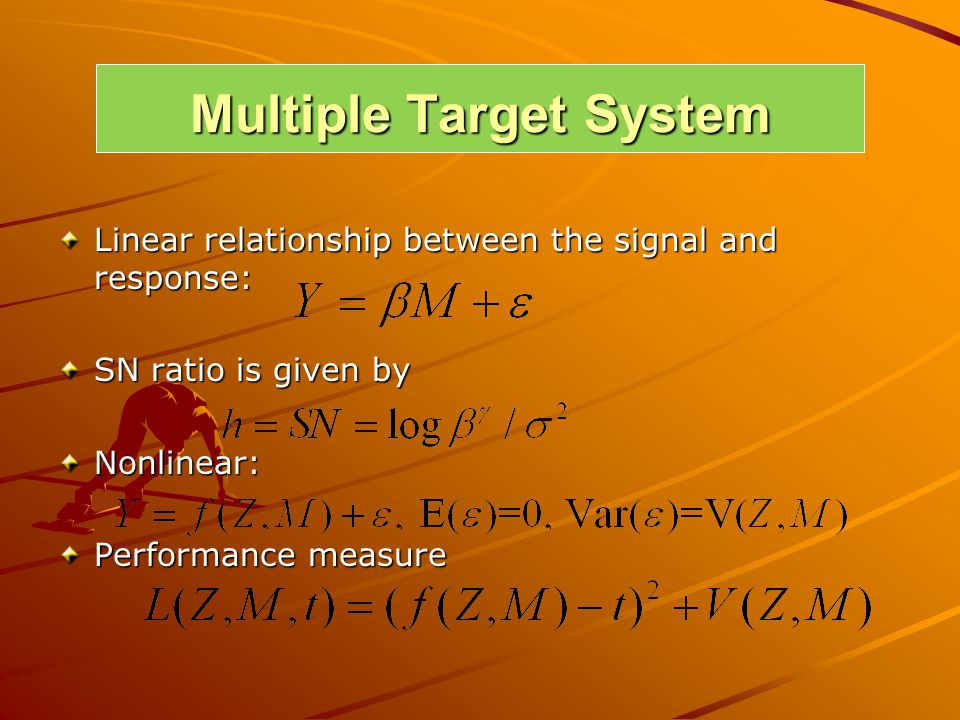Multiple Target System Linear relationship between the signal and response: SN ratio is given by Nonlinear: Performance measure