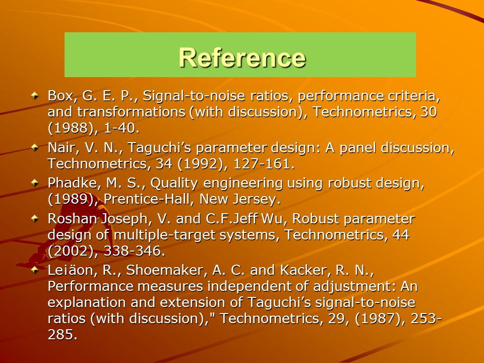 Reference Box, G. E. P., Signal-to-noise ratios, performance criteria, and transformations (with discussion), Technometrics, 30 (1988), 1-40. Nair, V.