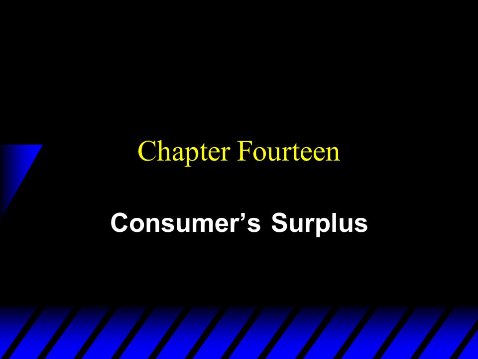 Chapter Fourteen Consumer's Surplus