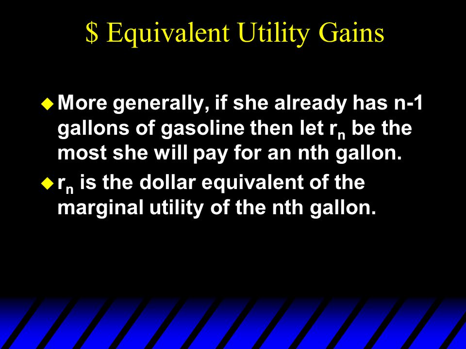  More generally, if she already has n-1 gallons of gasoline then let r n be the most she will pay for an nth gallon.