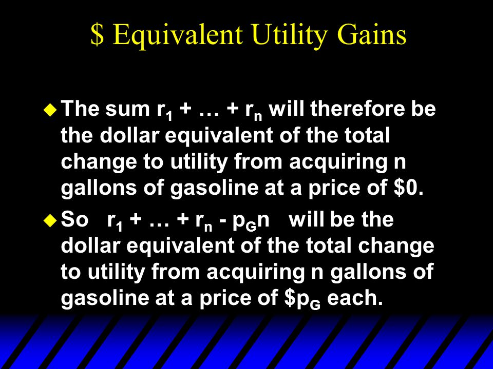  The sum r 1 + … + r n will therefore be the dollar equivalent of the total change to utility from acquiring n gallons of gasoline at a price of $0.