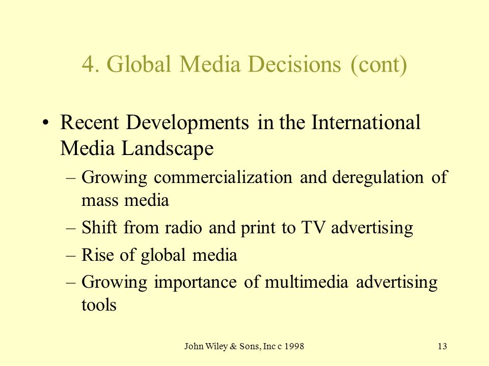 John Wiley & Sons, Inc c 199813 4. Global Media Decisions (cont) Recent Developments in the International Media Landscape –Growing commercialization a