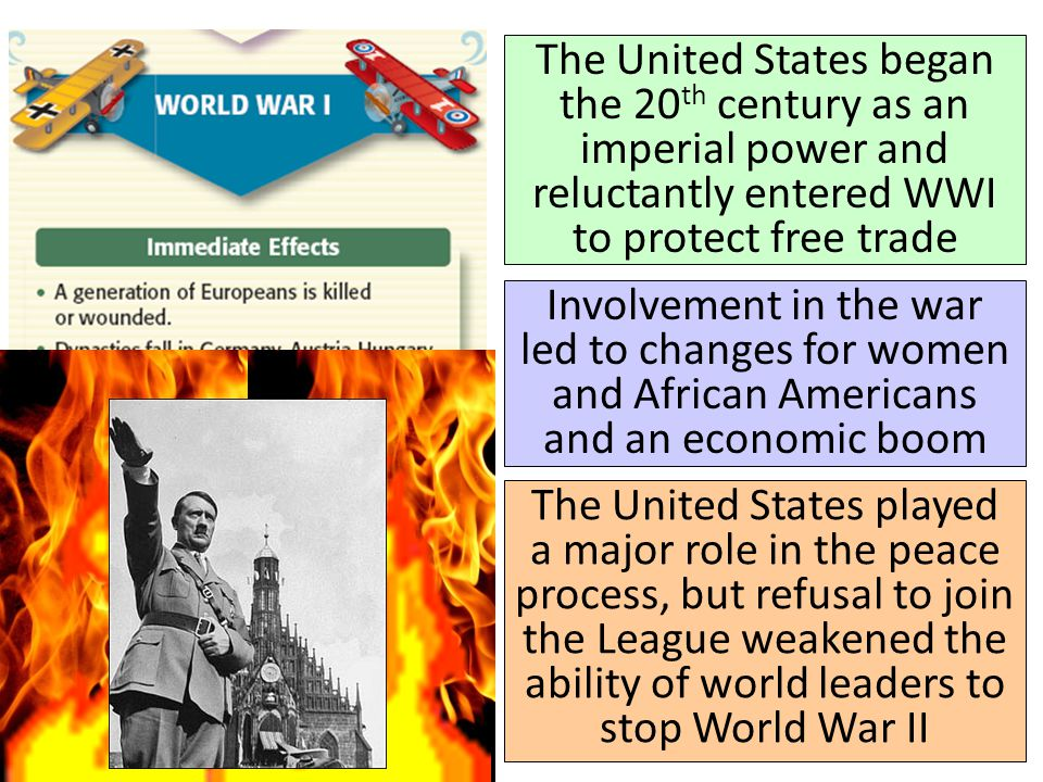 The United States began the 20 th century as an imperial power and reluctantly entered WWI to protect free trade Involvement in the war led to changes