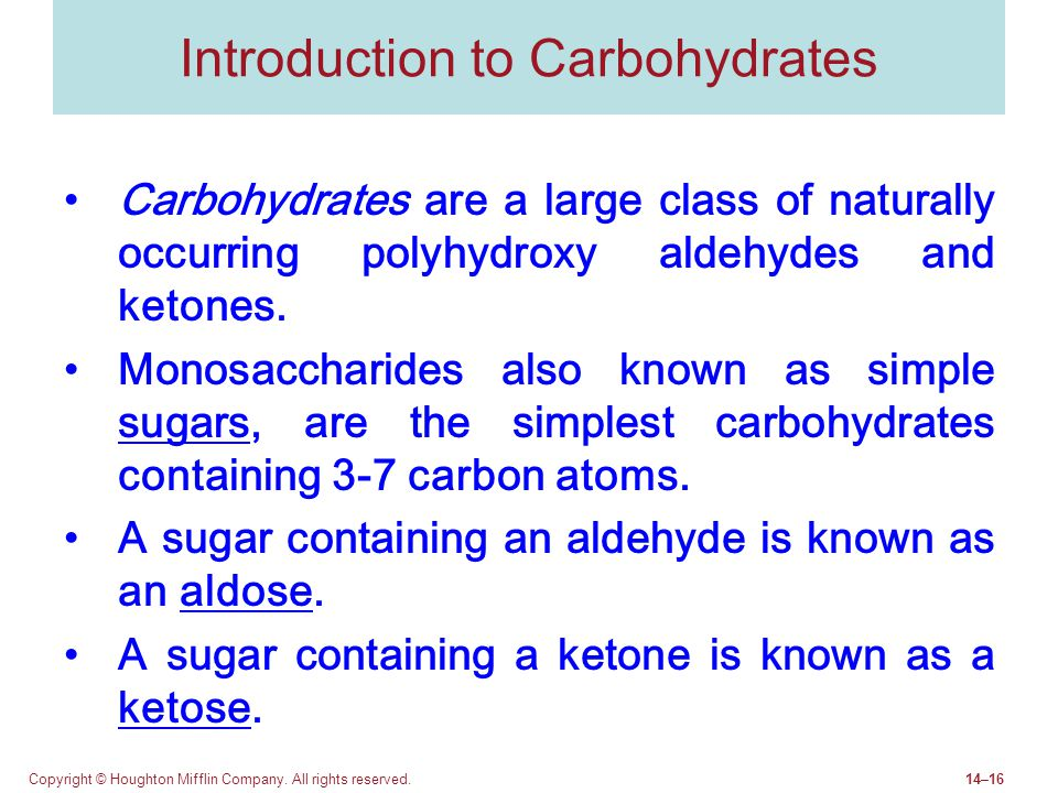 Copyright © Houghton Mifflin Company. All rights reserved.14–16 Introduction to Carbohydrates Carbohydrates are a large class of naturally occurring p