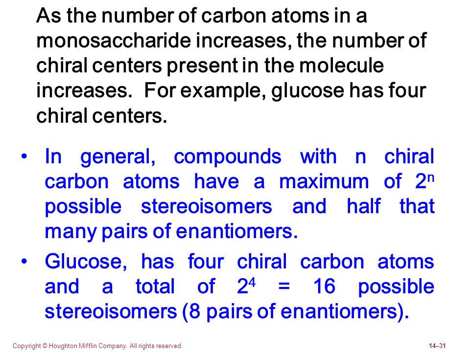 Copyright © Houghton Mifflin Company. All rights reserved.14–31 As the number of carbon atoms in a monosaccharide increases, the number of chiral cent
