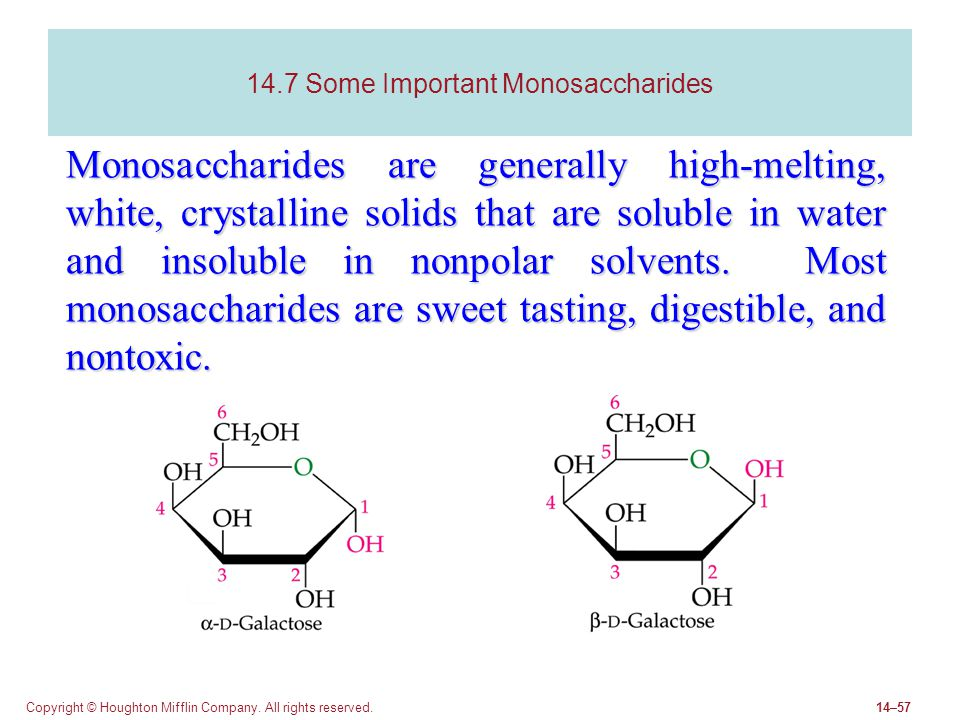 Copyright © Houghton Mifflin Company. All rights reserved.14–57 14.7 Some Important Monosaccharides Monosaccharides are generally high-melting, white,