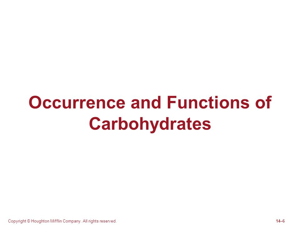 Copyright © Houghton Mifflin Company. All rights reserved.14–6 Occurrence and Functions of Carbohydrates