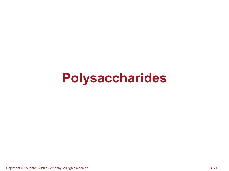 Copyright © Houghton Mifflin Company. All rights reserved.14–77 Polysaccharides