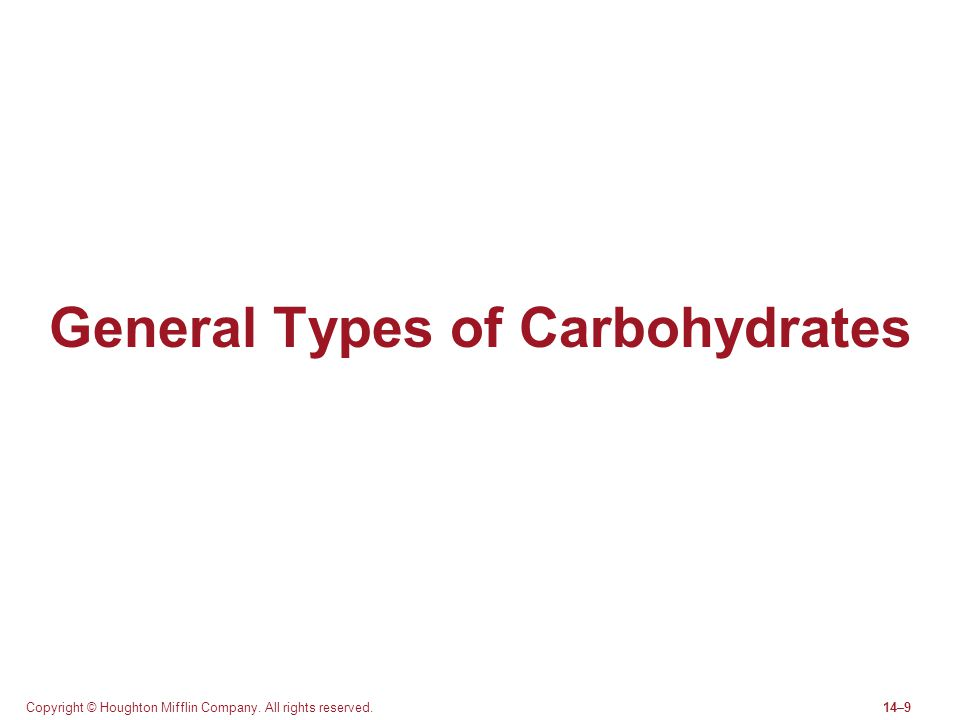 Copyright © Houghton Mifflin Company. All rights reserved.14–9 General Types of Carbohydrates