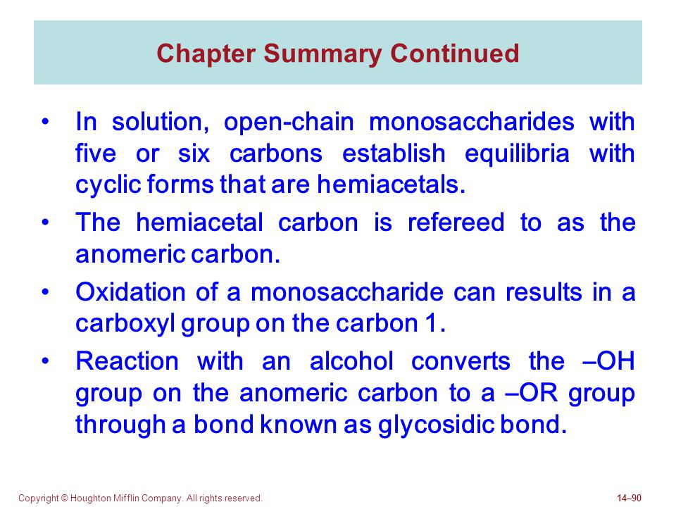 Copyright © Houghton Mifflin Company. All rights reserved.14–90 In solution, open-chain monosaccharides with five or six carbons establish equilibria