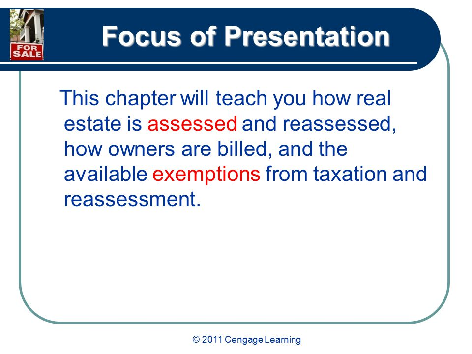 © 2011 Cengage Learning Focus of Presentation You will learn the role depreciation plays in the potential reduction of personal income tax liability and how taxation on the sale of real estate can be deferred through the use of 1031 exchanges.