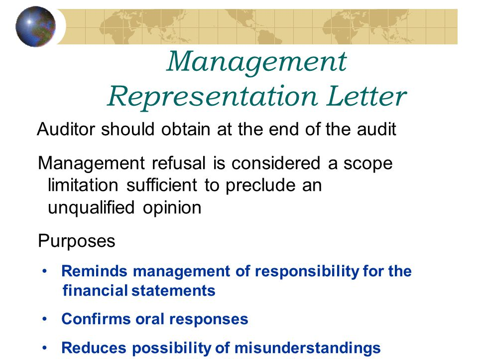 Management Representation Letter Auditor should obtain at the end of the audit Management refusal is considered a scope limitation sufficient to precl