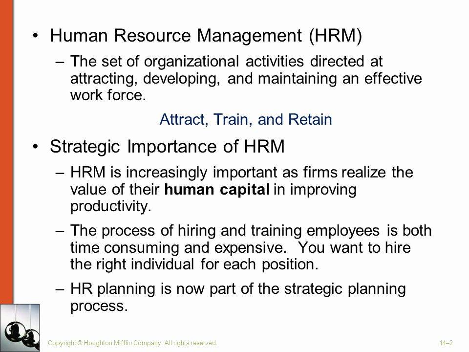 Copyright © Houghton Mifflin Company. All rights reserved.14–2 Human Resource Management (HRM) –The set of organizational activities directed at attra