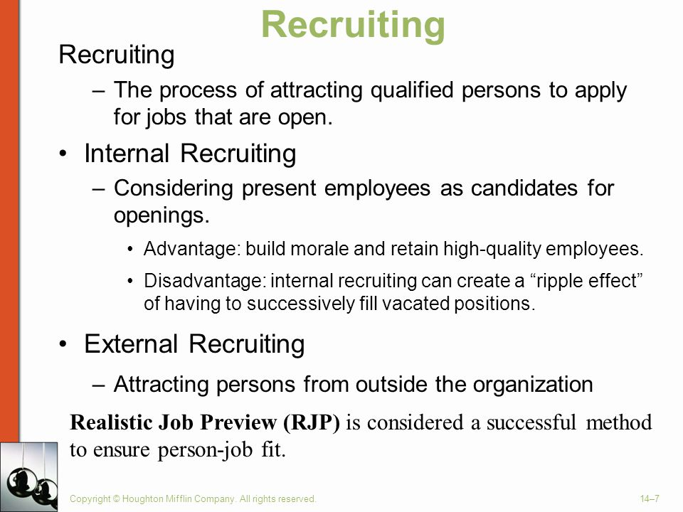 Copyright © Houghton Mifflin Company. All rights reserved.14–7 Recruiting –The process of attracting qualified persons to apply for jobs that are open