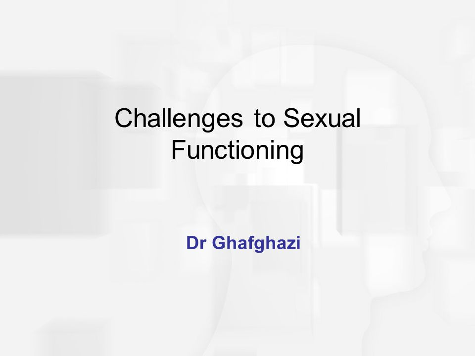 Dr Ghafghazi Challenges to Sexual Functioning