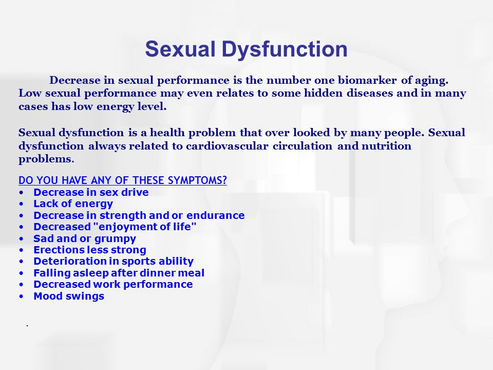 Sexual Dysfunction Decrease in sexual performance is the number one biomarker of aging.