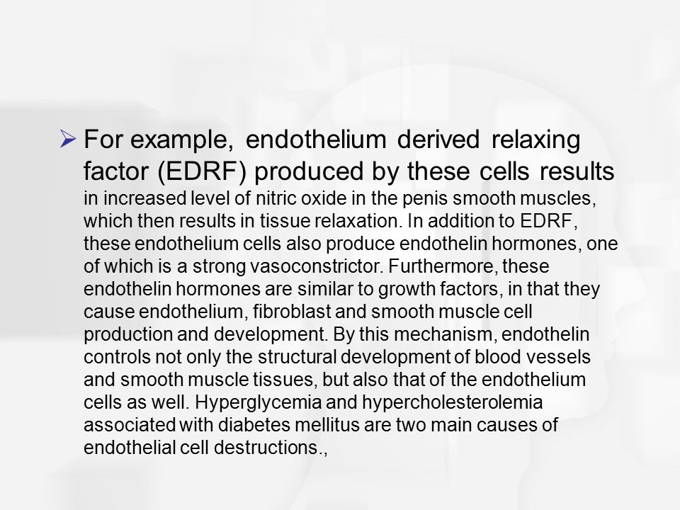  For example, endothelium derived relaxing factor (EDRF) produced by these cells results in increased level of nitric oxide in the penis smooth muscl