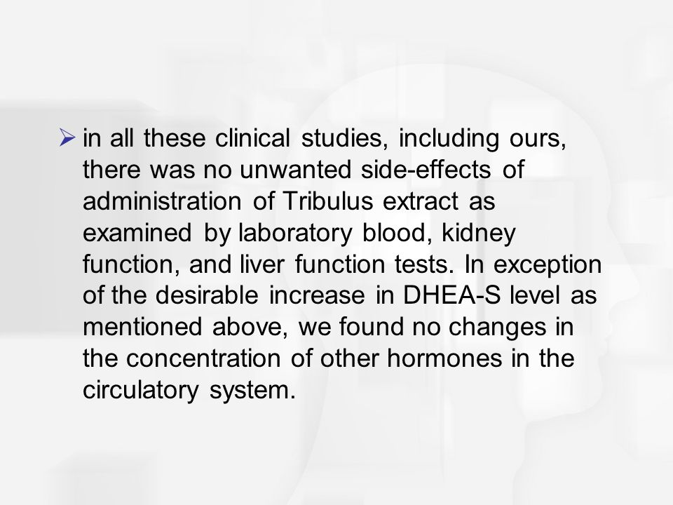  in all these clinical studies, including ours, there was no unwanted side-effects of administration of Tribulus extract as examined by laboratory bl