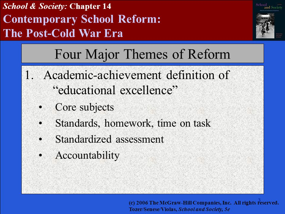 3333333 School & Society: Chapter 14 Contemporary School Reform: The Post-Cold War Era Four Major Themes of Reform 1.Academic-achievement definition o