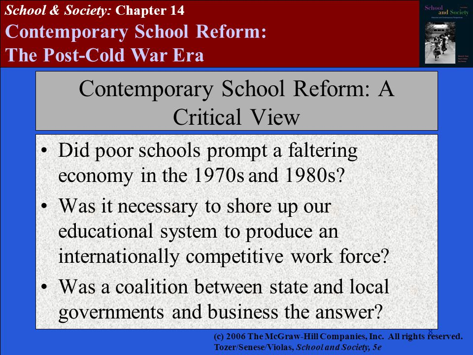 8888888 School & Society: Chapter 14 Contemporary School Reform: The Post-Cold War Era Contemporary School Reform: A Critical View Did poor schools prompt a faltering economy in the 1970s and 1980s.