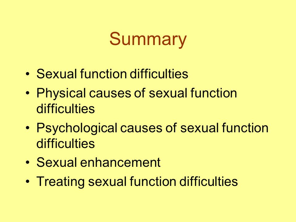 Summary Sexual function difficulties Physical causes of sexual function difficulties Psychological causes of sexual function difficulties Sexual enhan