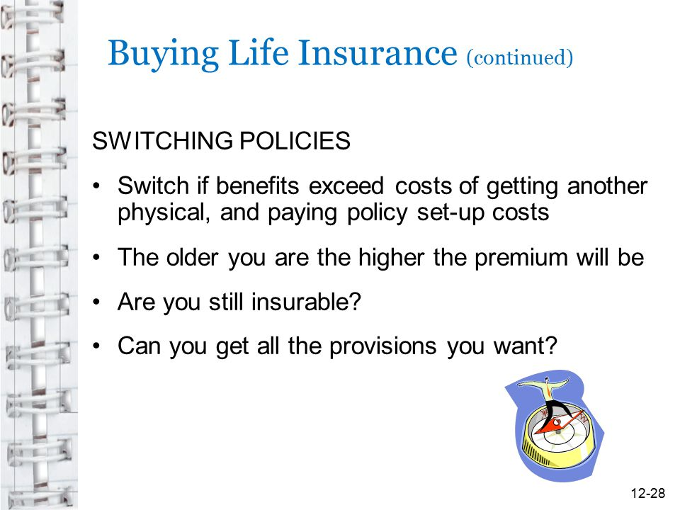 Buying Life Insurance (continued) SWITCHING POLICIES Switch if benefits exceed costs of getting another physical, and paying policy set-up costs The o