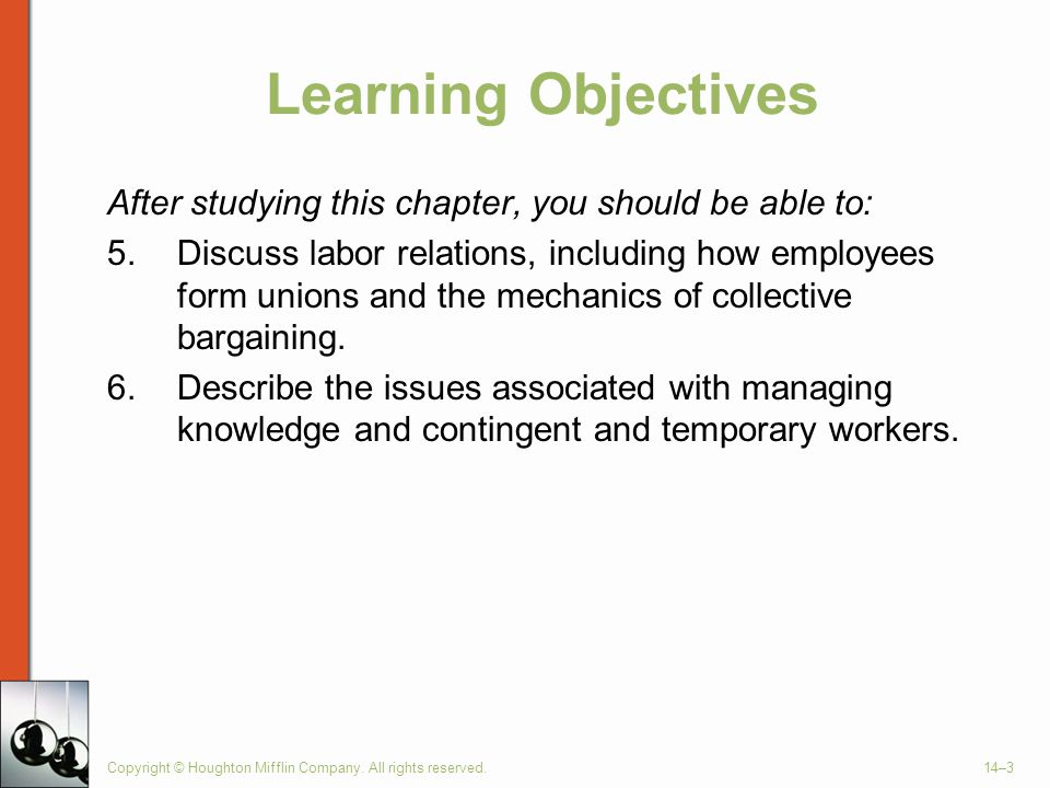 Copyright © Houghton Mifflin Company. All rights reserved.14–3 Learning Objectives After studying this chapter, you should be able to: 5.Discuss labor