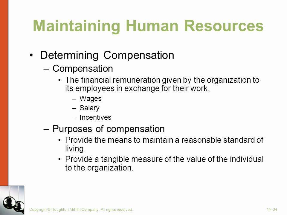 Copyright © Houghton Mifflin Company. All rights reserved.14–34 Maintaining Human Resources Determining Compensation –Compensation The financial remun