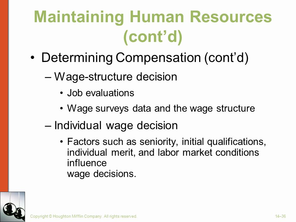 Copyright © Houghton Mifflin Company. All rights reserved.14–36 Maintaining Human Resources (cont'd) Determining Compensation (cont'd) –Wage-structure