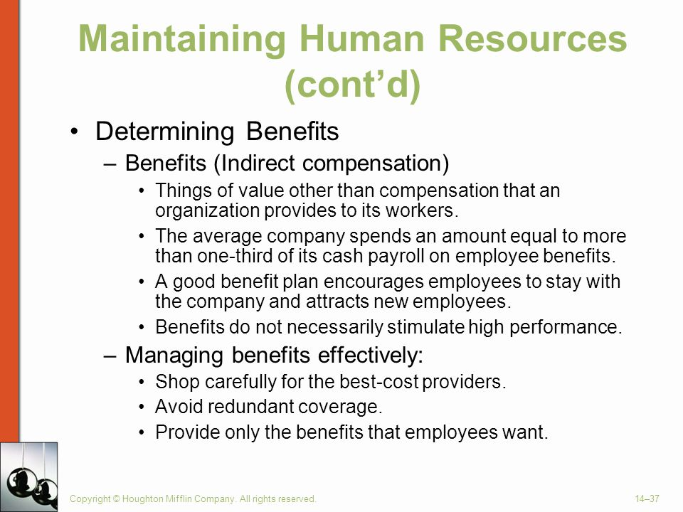 Copyright © Houghton Mifflin Company. All rights reserved.14–37 Maintaining Human Resources (cont'd) Determining Benefits –Benefits (Indirect compensa