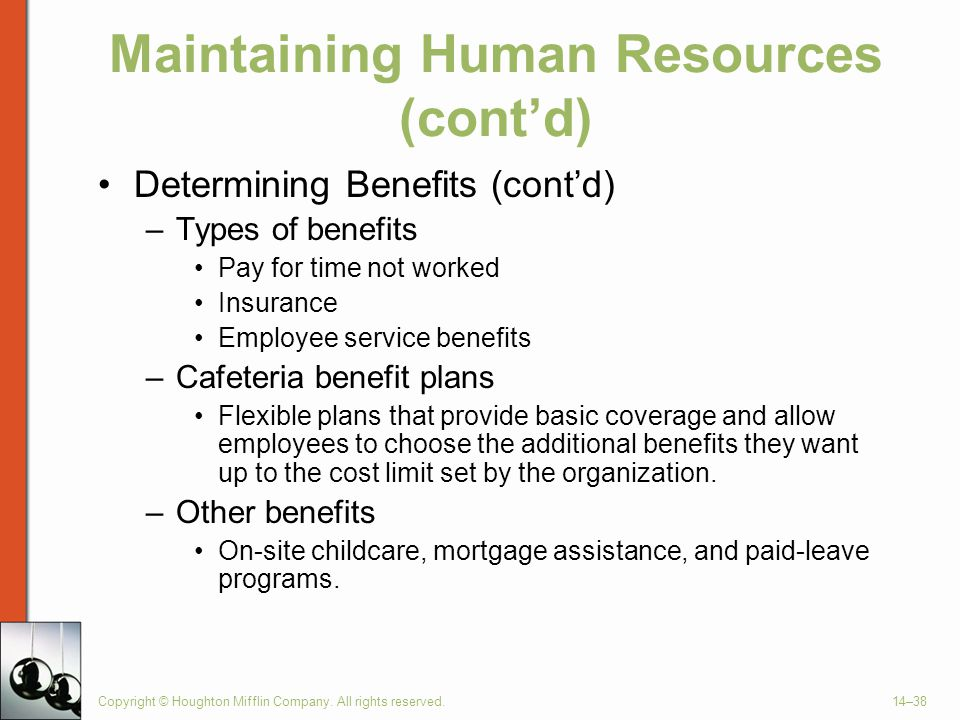Copyright © Houghton Mifflin Company. All rights reserved.14–38 Maintaining Human Resources (cont'd) Determining Benefits (cont'd) –Types of benefits