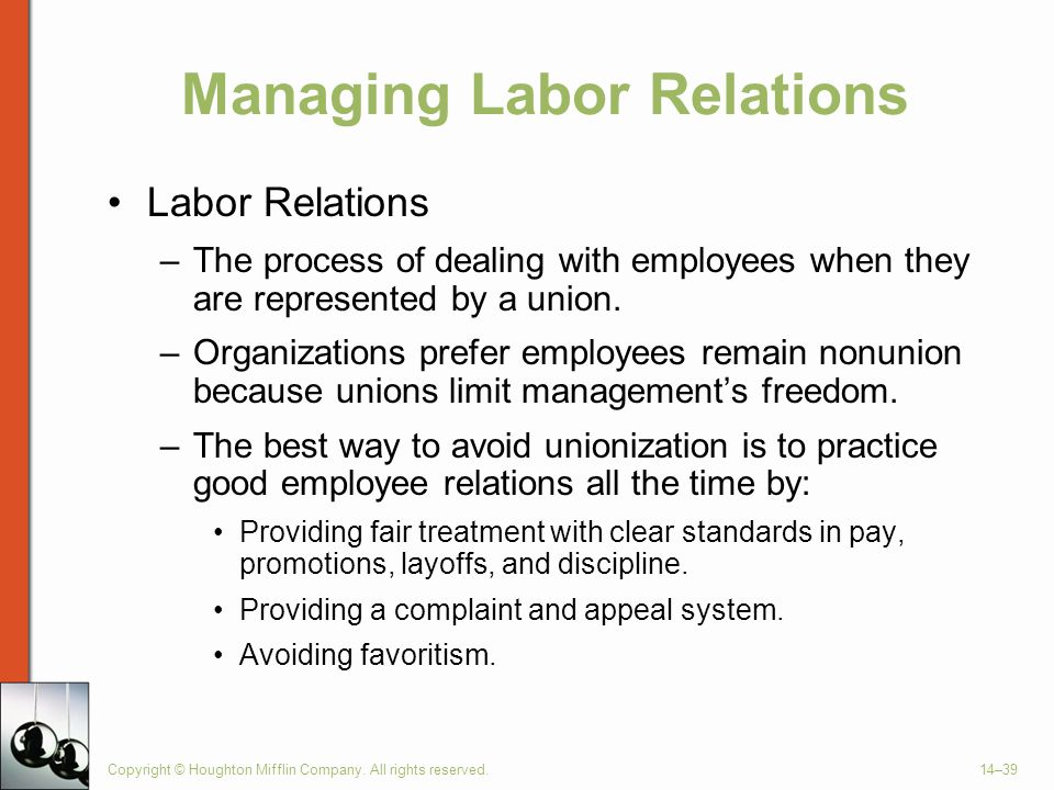 Copyright © Houghton Mifflin Company. All rights reserved.14–39 Managing Labor Relations Labor Relations –The process of dealing with employees when t