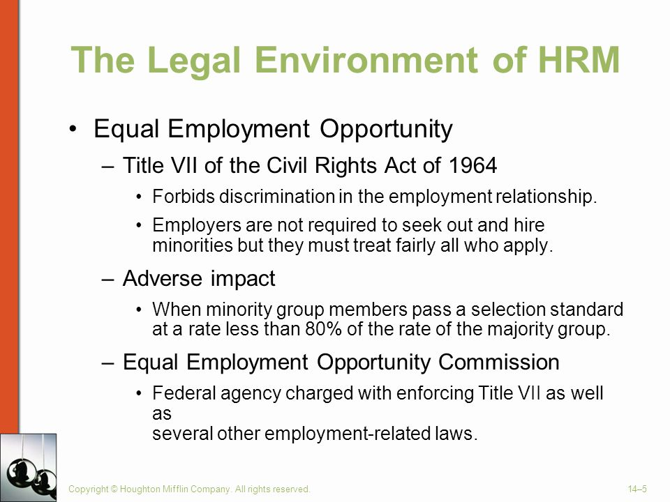 Copyright © Houghton Mifflin Company. All rights reserved.14–5 The Legal Environment of HRM Equal Employment Opportunity –Title VII of the Civil Right