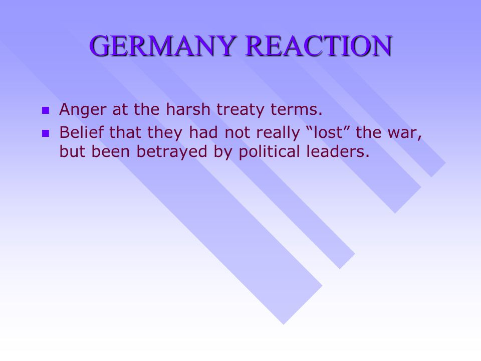 GERMANY REACTION n n Anger at the harsh treaty terms.