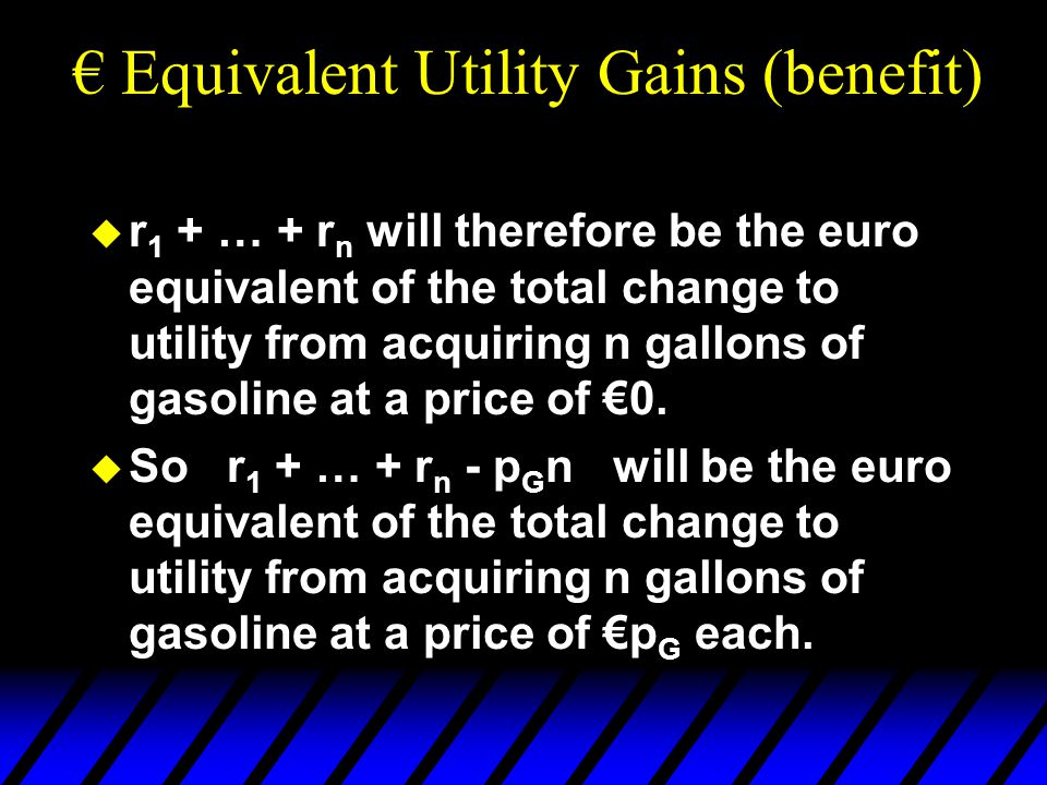  r 1 + … + r n will therefore be the euro equivalent of the total change to utility from acquiring n gallons of gasoline at a price of €0.  So r 1 +