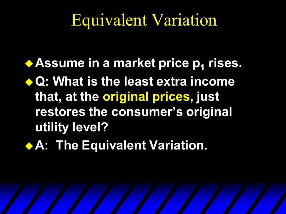  Assume in a market price p 1 rises.  Q: What is the least extra income that, at the original prices, just restores the consumer's original utility