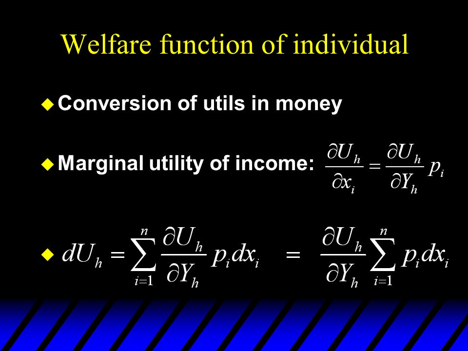 Welfare function of individual  Conversion of utils in money  Marginal utility of income: 