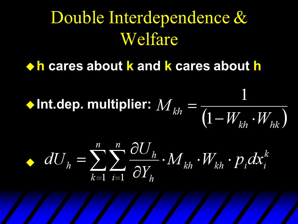 Double Interdependence & Welfare  h cares about k and k cares about h  Int.dep. multiplier: 
