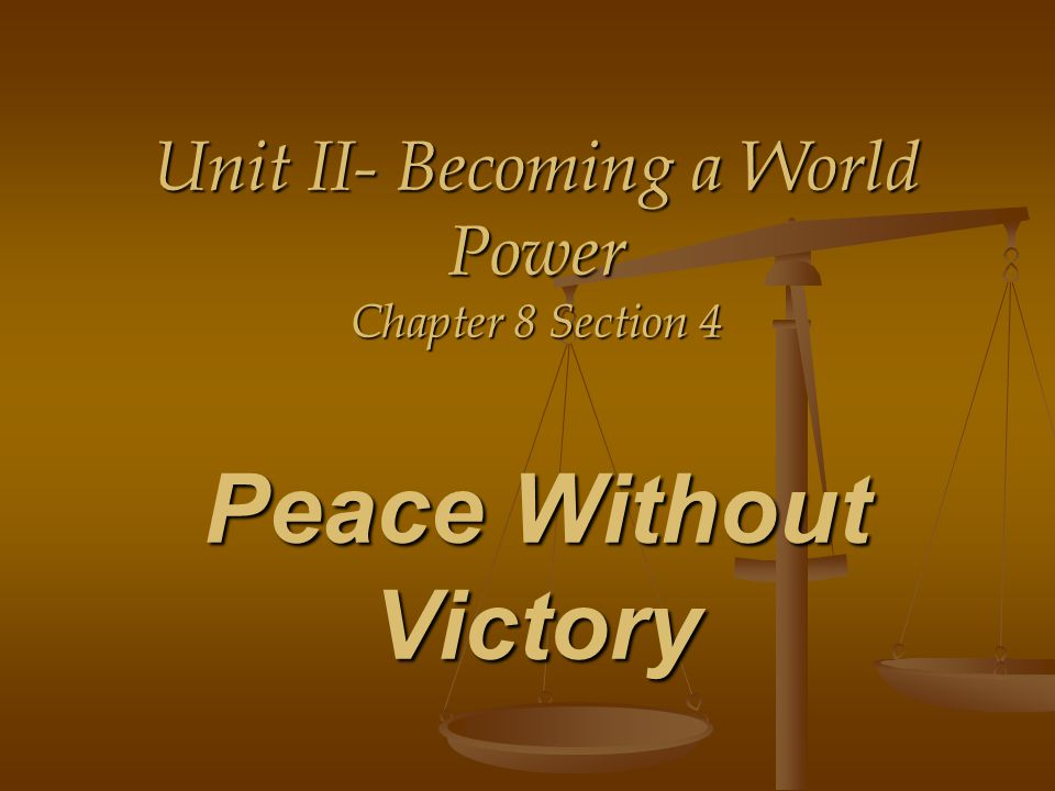 Unit II- Becoming a World Power Chapter 8 Section 4 Peace Without Victory