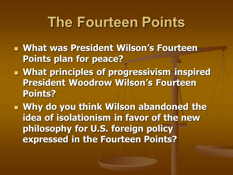 The Fourteen Points What was President Wilson's Fourteen Points plan for peace? What was President Wilson's Fourteen Points plan for peace? What princ