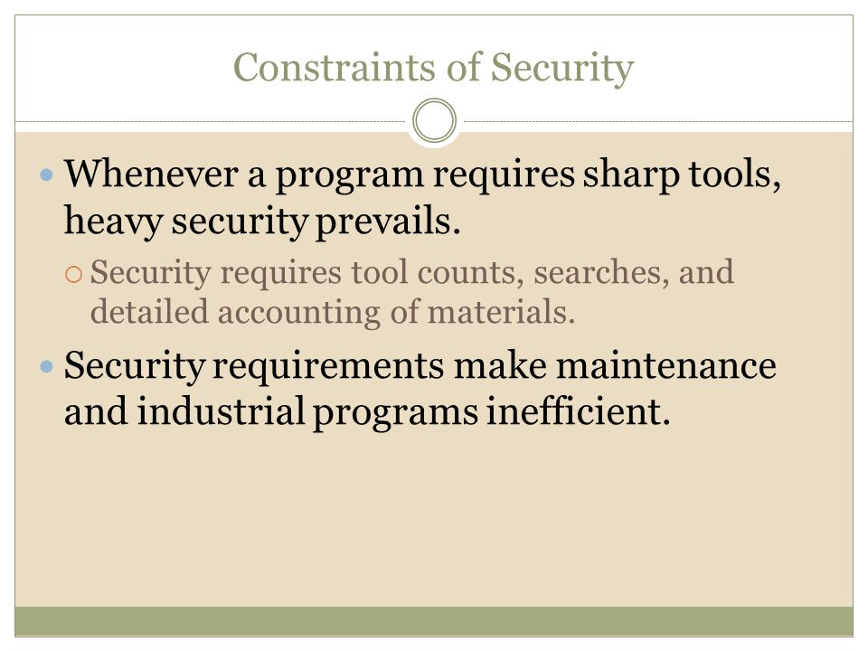 Constraints of Security Whenever a program requires sharp tools, heavy security prevails.  Security requires tool counts, searches, and detailed acco