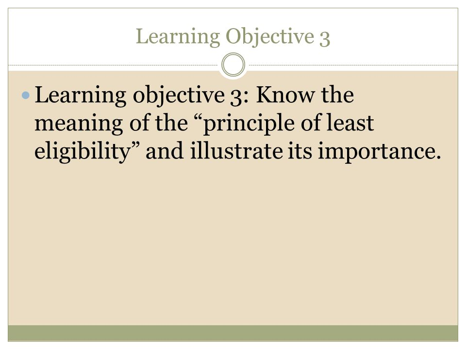 "Learning Objective 3 Learning objective 3: Know the meaning of the ""principle of least eligibility"" and illustrate its importance."