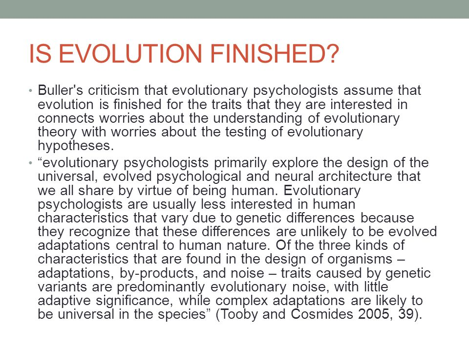 IS EVOLUTION FINISHED? Buller's criticism that evolutionary psychologists assume that evolution is finished for the traits that they are interested in
