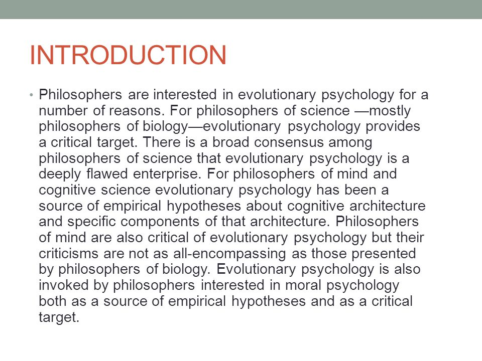 INTRODUCTION Philosophers are interested in evolutionary psychology for a number of reasons. For philosophers of science —mostly philosophers of biolo