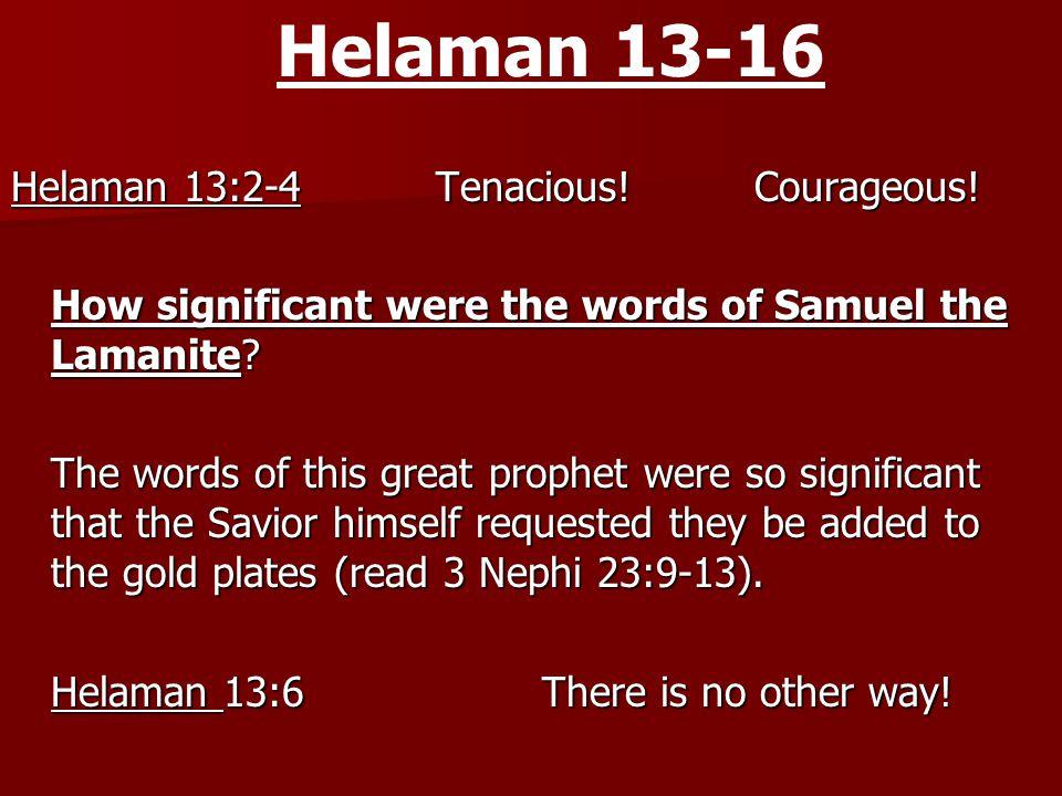Helaman 13-16 Helaman 13:2-4 Tenacious. Courageous.