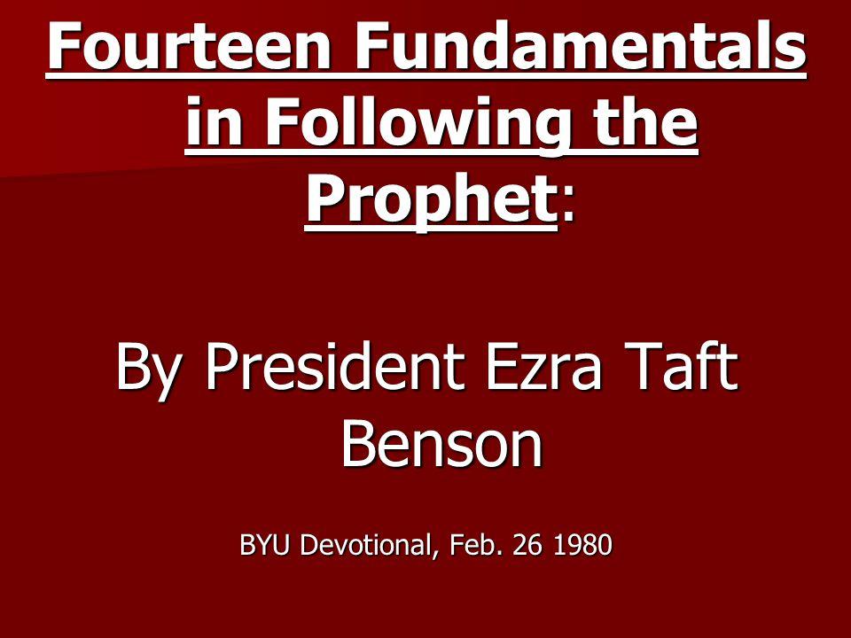 Fourteen Fundamentals in Following the Prophet: By President Ezra Taft Benson BYU Devotional, Feb.